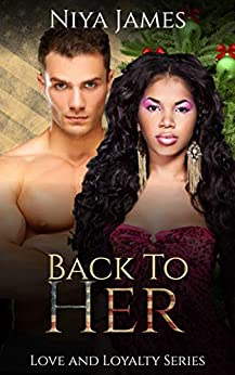 Back To Her: BWWM Second Chance Christmas Romance (Love and Loyalty Book 2) by [James, Niya]