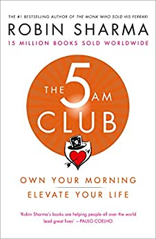 The 5 AM Club: Own Your Morning. Elevate Your Life. by [Sharma, Robin]