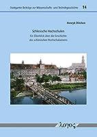 Schlesische Hochschulen: Ein Uberblick Uber Die Geschichte Des Schlesischen Hochschulwesens (Stuttgarter Beitrage Zur Wissenschafts- Und Technikgeschicht)