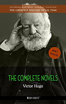 Victor Hugo: The Complete Novels (The Greatest Writers of All Time Book 15) by [Hugo, Victor]