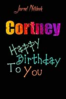 Cortney: Happy Birthday To you Sheet 9x6 Inches 120 Pages with bleed - A Great Happybirthday Gift
