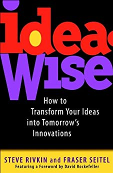 [Rivkin, Steve, Seitel, Fraser]のIdeaWise: How to Transform Your Ideas into Tomorrow's Innovations