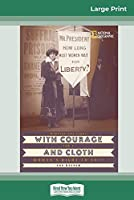 With Courage and Cloth: Winning the Fight for a Woman's Right to Vote (16pt Large Print Edition)