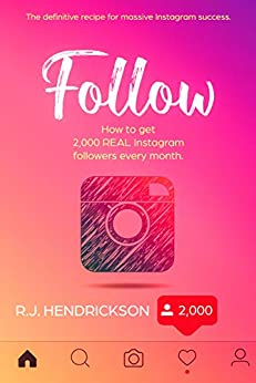 FOLLOW: How to get 2,000 REAL Instagram followers every month. by [Hendrickson, R.J.]