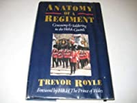 Anatomy of a Regiment: Ceremony, Tradition and Soldiering in the Welsh Guards
