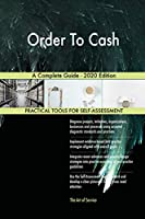 Order To Cash A Complete Guide - 2020 Edition
