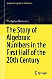 The Story of Algebraic Numbers in the First Half of the 20th Century (Springer Monographs in Mathematics)