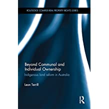 Beyond Communal and Individual Ownership: Indigenous Land Reform in Australia (Routledge Complex Real Property Rights Series)