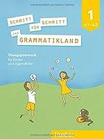 Schritt fuer Schritt ins Grammatikland 1: Deutsch als Fremdsprache / Uebungsgrammatik fuer Kinder und Jugendliche