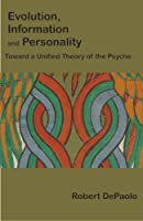 Evolution, Information, & Personality: Toward a Unified Theory of the Psyche