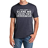 You Can't Scare Me, I Have Two Daughters, Funny Dad T-Shirt, Cute Joke Men T Shirt Gifts for Daddy