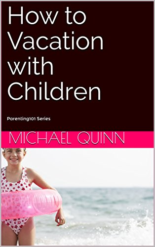 How to Vacation with Children: Parenting101 Series (English Edition)