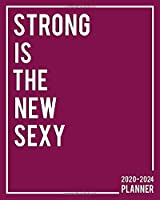 Strong Is The New Sexy 2020-2024 Planner: Pretty Bordeaux 5 Year Monthly Planner & Schedule Organizer with 60 Months Spread View - Five Year Agenda, Calender, Diary & Notebook .
