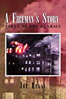 A Fireman's Story: First 10,000 Alarms