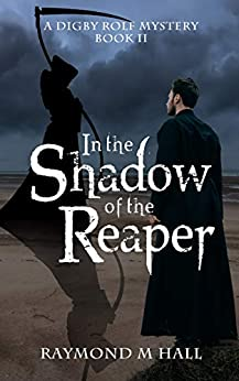 In the Shadow of the Reaper: A Digby Rolf Mystery Book II (Digby Rolf Mysteries 2) by [Hall, Raymond M]