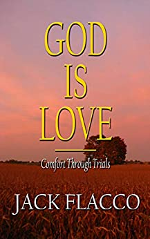 God Is Love: Comfort Through Trials by [Flacco, Jack]