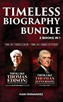 Timeless Biography Bundle: 2 Books in 1: Think Like Thomas Edison + Think Like Thomas Jefferson