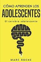 Cómo aprenden los adolescentes: El cerebro adolescente: (Neuroeducación de bolsillo)
