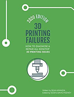 3D Printing Failures: 2020 Edition: How to Diagnose and Repair ALL Desktop 3D Printing Issues by [Aranda, Sean]