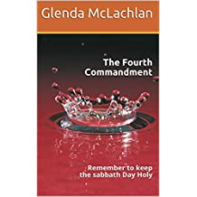 The Fourth Commandment: Remember to keep the sabbath Day Holy (Yashua House Ministries Book 1)