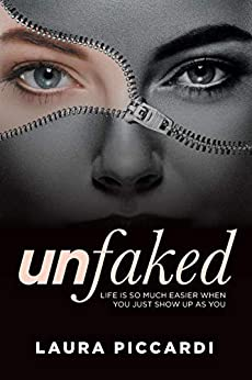 Unfaked: Life is so much easier when you just show up as you by [Piccardi, Laura]