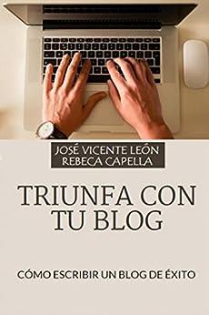 [León, José Vicente, Capella, Rebeca]のTriunfa con tu blog: Cómo escribir un blog de éxito (Spanish Edition)