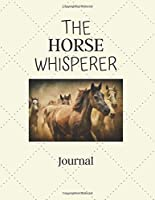 The Horse Whisperer Journal: Horse Lover Gifts Idea For Men & Women - Beautiful Notebook Diary For Equestrian, Showing, Rodeo, Breeding, Jumping & Farmer With To Do List & Notes Sections