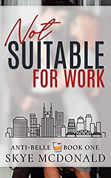 Not Suitable for Work (Anti-Belle Book 1) by [McDonald, Skye]