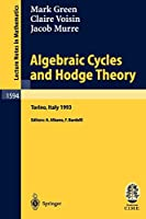 Algebraic Cycles and Hodge Theory: Lectures given at the 2nd Session of the Centro Internazionale Matematico Estivo (C.I.M.E.) held in Torino, Italy, June 21 - 29, 1993 (Lecture Notes in Mathematics)