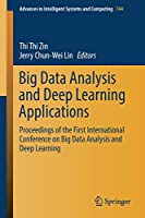 Big Data Analysis and Deep Learning Applications: Proceedings of the First International Conference on Big Data Analysis and Deep Learning (Advances in Intelligent Systems and Computing)