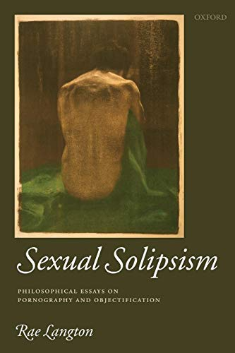 Download Sexual Solipsism: Philosophical Essays on Pornography and Objectification 0199551456