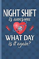 Night Shift Is Awesome What Day Is It Again: Blank Lined Notebook Journal for Nurse