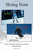 Skiing from Greens to Reds and beyond...: A skiing workbook to really give you confidence (Ski In Conrol)