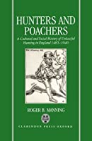 Hunters and Poachers: A Cultural and Social History of Unlawful Hunting in England, 1485-1640