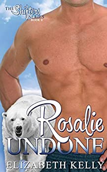 Rosalie Undone (The Shifters Series Book 6) by [Kelly, Elizabeth]