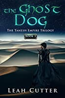 The Ghost Dog (The Tanesh Empire Trilogy)