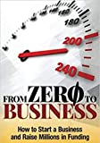 From Zero to Business: How to Start a Business and Raise Millions from Business Plan to Startup Funding in Home (English Edition)