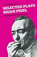 Selected Plays (Irish Drama Selections) by Brian Friel Seamus Deane(1986-06-01)