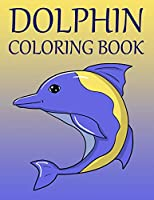 Dolphin Coloring Book: Adult Coloring Book for Dolphin Lovers for Boys & Girls Stress Relieving  Designs for Adults Relaxation
