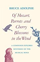 Of Mozart, Parrots, and Cherry Blossoms in the Wind: A Composer Explores Mysteries of the Musical Mind (Limelight)