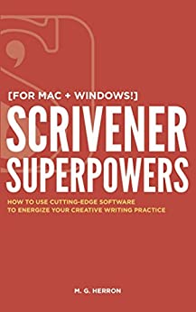[Herron, M. G.]のScrivener Superpowers: How to Use Cutting-Edge Software to Energize Your Creative Writing Practice (English Edition)