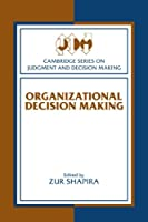 Organizational Decision Making (Cambridge Series on Judgment and Decision Making)