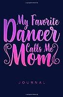 My Favorite Dancer Calls Me Mom Journal