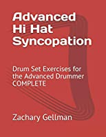Advanced Hi Hat Syncopation: Drum Set Exercises for the Advanced Drummer COMPLETE
