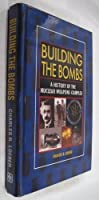 Building The Bombs: History Of The Nuclear Weapons Complex