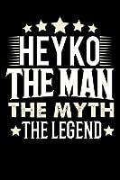 Notizbuch: Heyko The Man The Myth The Legend (120 linierte Seiten als u.a. Tagebuch, Reisetagebuch fuer Vater, Ehemann, Freund, Kumpe, Bruder, Onkel und mehr)