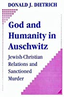 God and Humanity in Auschwitz: Jewish-Christian Relations and Sanctioned Murder [並行輸入品]