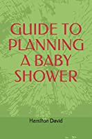 Parenting: GUIDE TO PLANNING A BABY SHOWER: How to Plan and Host the Perfect Baby Shower: Guide on How to Plan & Host the Perfect Baby Shower