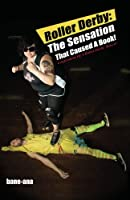 Roller Derby: The Sensation That Caused a Book!: Confessions of a Roller Derby Mascot