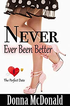 Never Ever Been Better (The Perfect Date Book 8) by [McDonald, Donna]